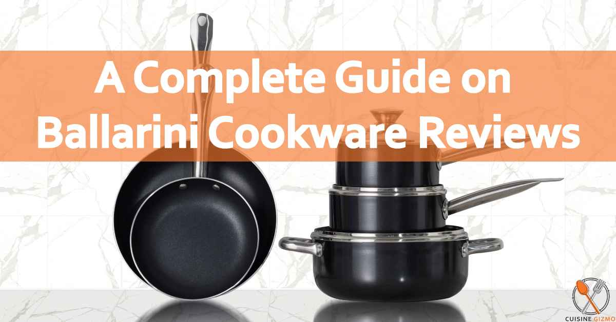 A Complete Guide on Ballarini Cookware Reviews