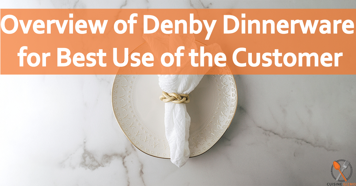 Overview of Denby Dinnerware for Best Use of the Customer