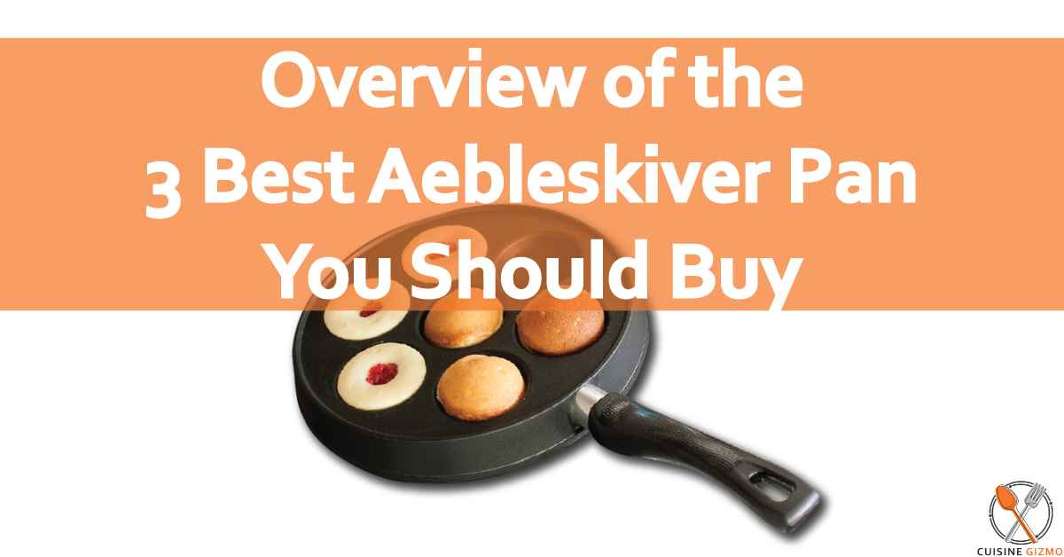 Overview of the 3 Best Aebleskiver Pan You Should Buy