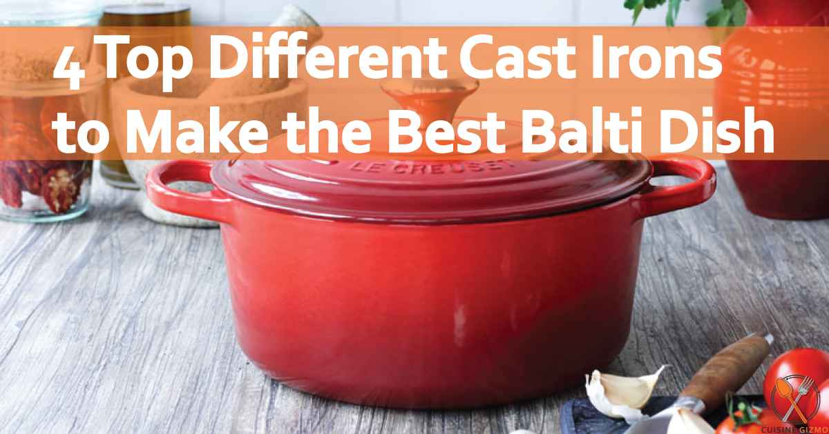 4 Top Different Cast Irons to Make the Best Balti Dish