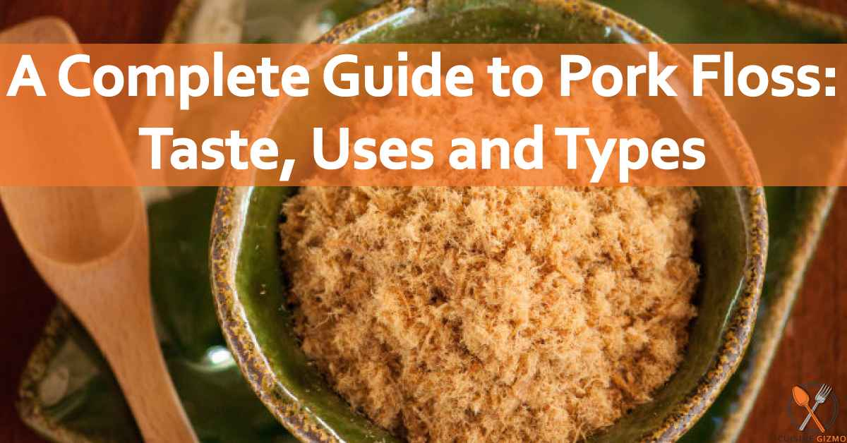 A Complete Guide to Pork Floss: Taste, Uses and Types