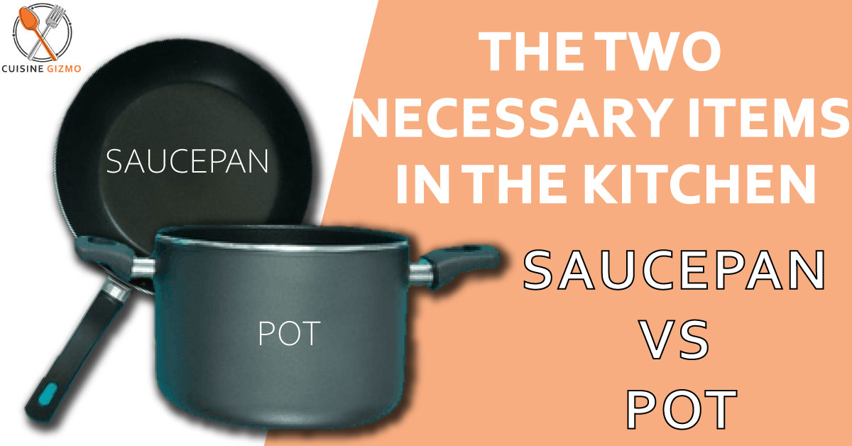 Saucepan vs. Pot: The Two Necessary Items in the Kitchen