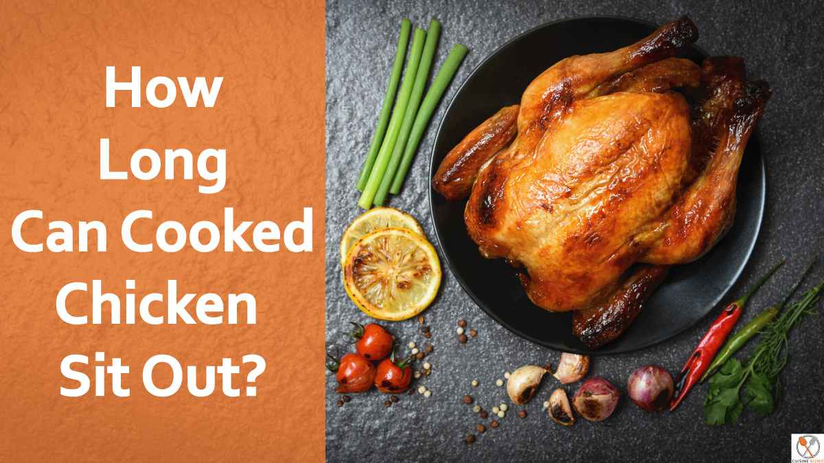How Long Can Cooked Chicken Sit Out?- Chicken Left Out Overnight