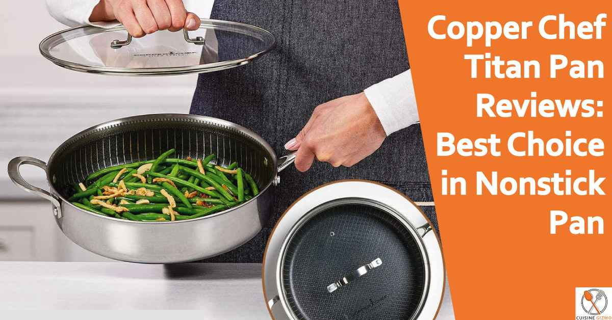 Copper Chef Titan Pan Reviews: Best Choice in Nonstick Pan