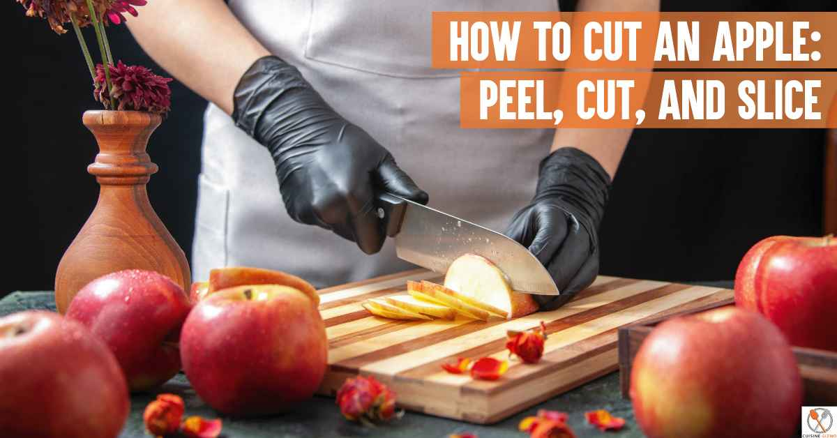 How To Cut An Apple: Peel, Cut, and Slice