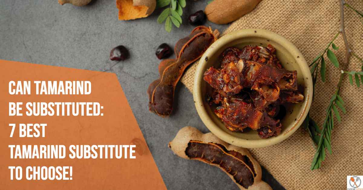Can Tamarind be Substituted:  7 Best Tamarind Substitute To Choose!