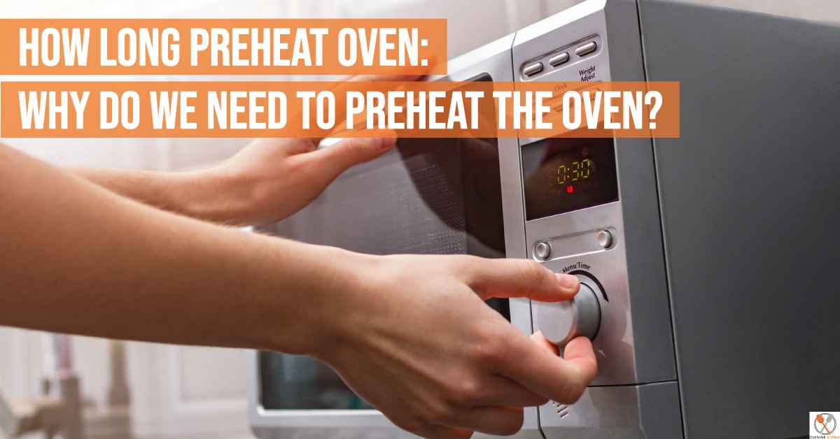 How Long Preheat Oven: Why Do We Need To Preheat The Oven?